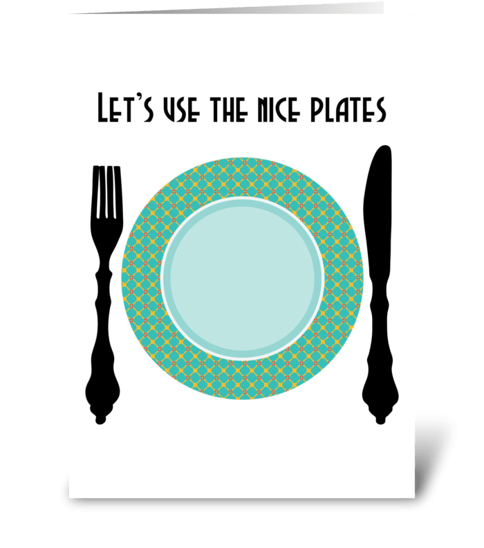Lets Use the Nice plates greeting card
