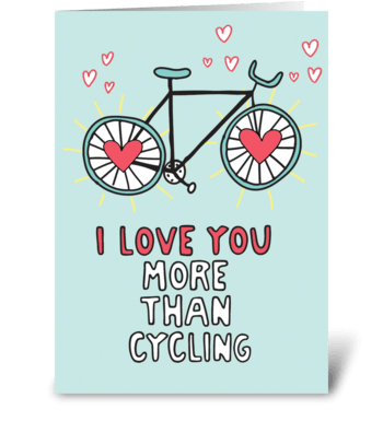 I Love You More Than Cycling greeting card