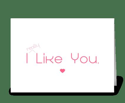 I really like you. greeting card