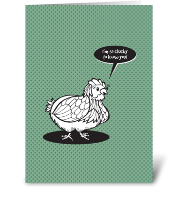 I'm clucky to know you! greeting card