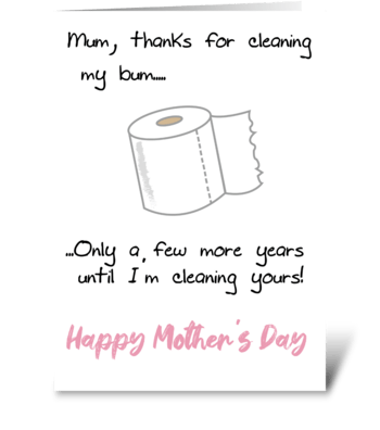 Mum Thanks For Cleaning My Bum greeting card