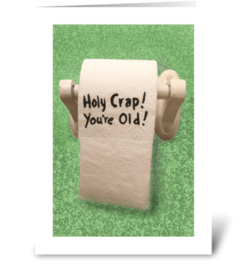 Holy Crap You're Old! greeting card