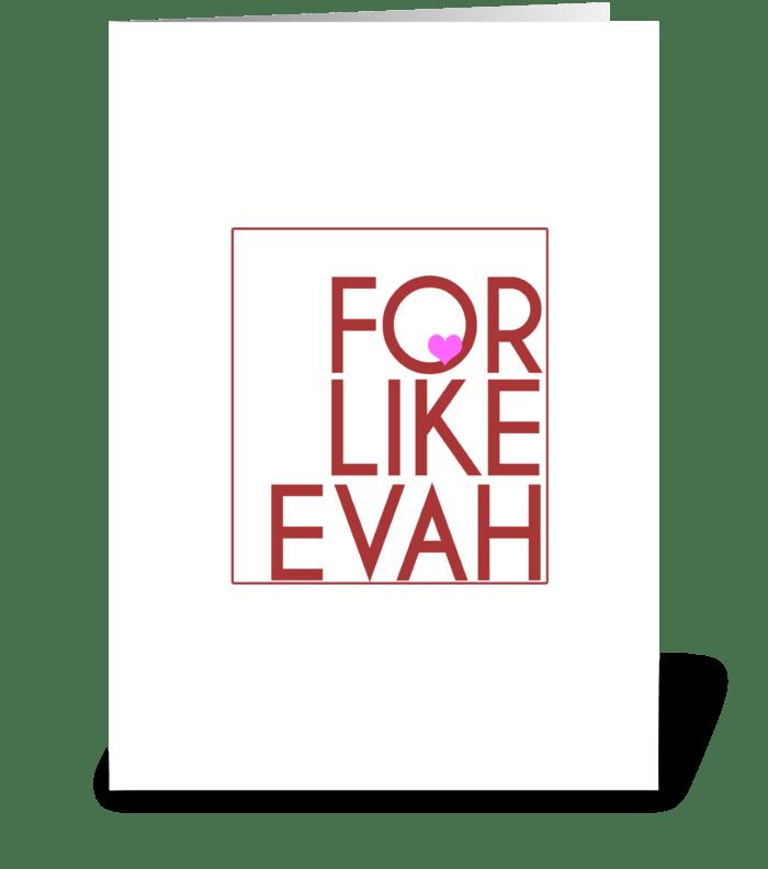 For Like Evah greeting card