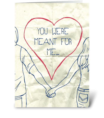 You were meant for me. greeting card