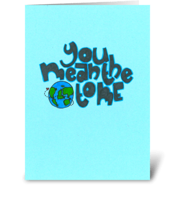 you mean the world to me<3 greeting card