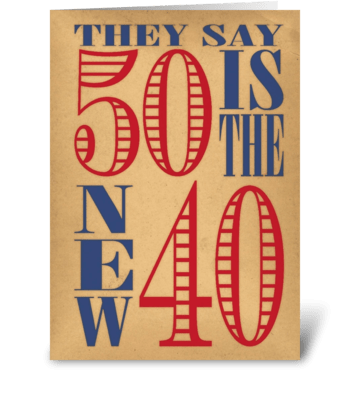 50 is the new 40 greeting card