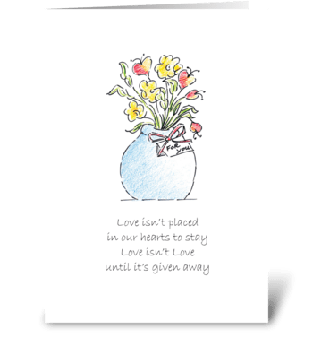Love isn't love until it's given away greeting card
