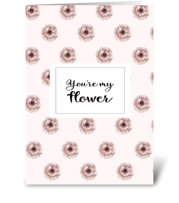 You're my flower greeting card