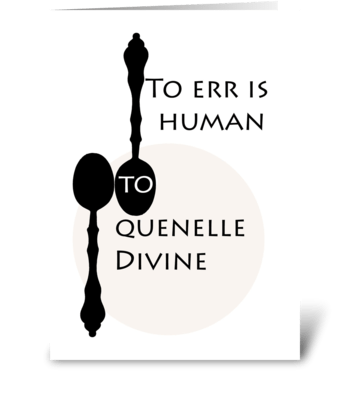 To Err is Human To Quenelle Divine greeting card
