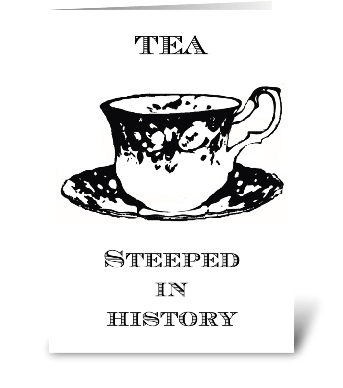 Tea steeped in History greeting card