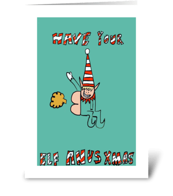 Have Your Elf Anus Xmas! greeting card