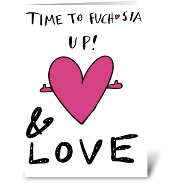 Time To Fuch*sia Up! greeting card